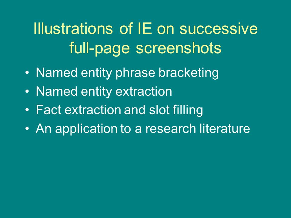 Illustrations of IE on successive full-page screenshots Named entity phrase bracketing Named entity extraction Fact extraction and slot filling An application to a research literature
