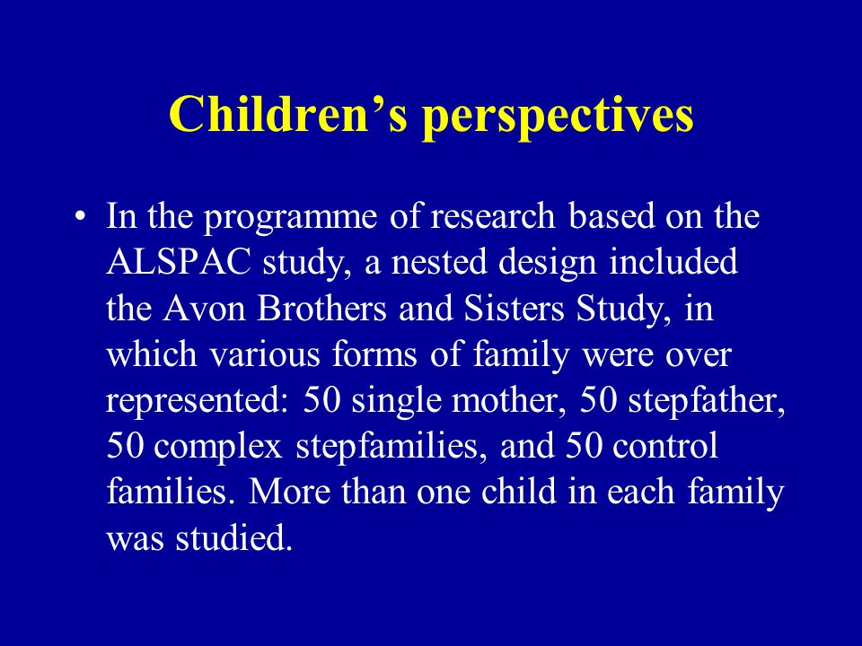 Percentage of families in different family types who took part in the study Single but not alone families 7% Two biological parent families 26% Single-parent families 18% Two step- parent families 12% Stepmother families 11% Stepfather families 26%