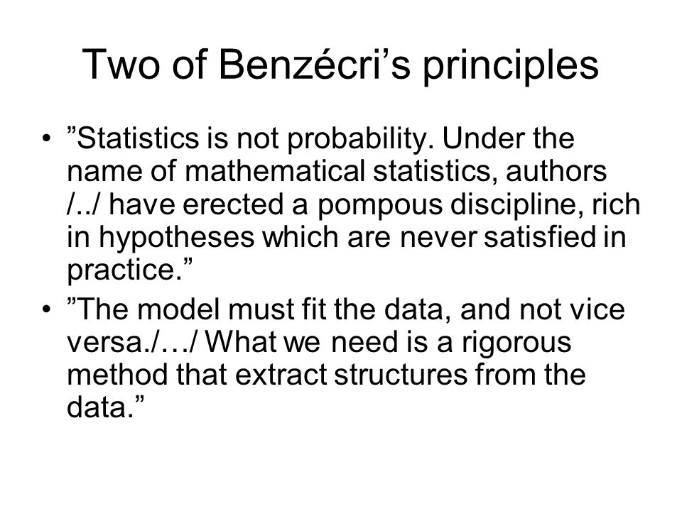 Two of Benzécris principles Statistics is not probability.