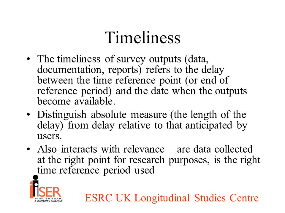 ESRC UK Longitudinal Studies Centre Accessibility The ease with which relevant data or outputs can be obtained, including –the ease with which the existence of data/outputs can be established, –the suitability of the form or medium through which they are accessed –any barriers to use of the outputs, such as costs or restrictions.
