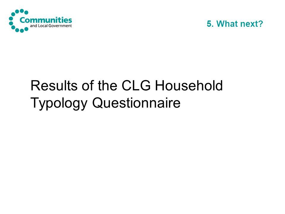 5. What next? Results of the CLG Household Typology Questionnaire