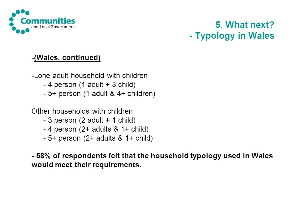 5. What next? - Typology in Wales -(Wales, continued) -Lone adult household with children - 4 person (1 adult + 3 child) - 5+ person (1 adult & 4+ chi