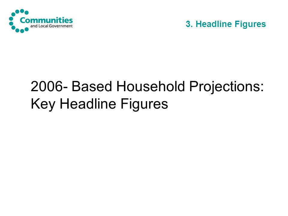 3. Headline Figures 2006- Based Household Projections: Key Headline Figures