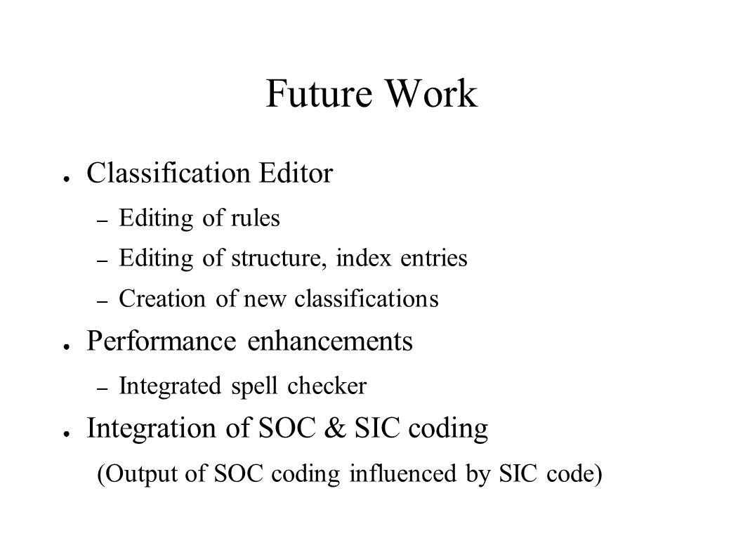 Future Work Classification Editor – Editing of rules – Editing of structure, index entries – Creation of new classifications Performance enhancements