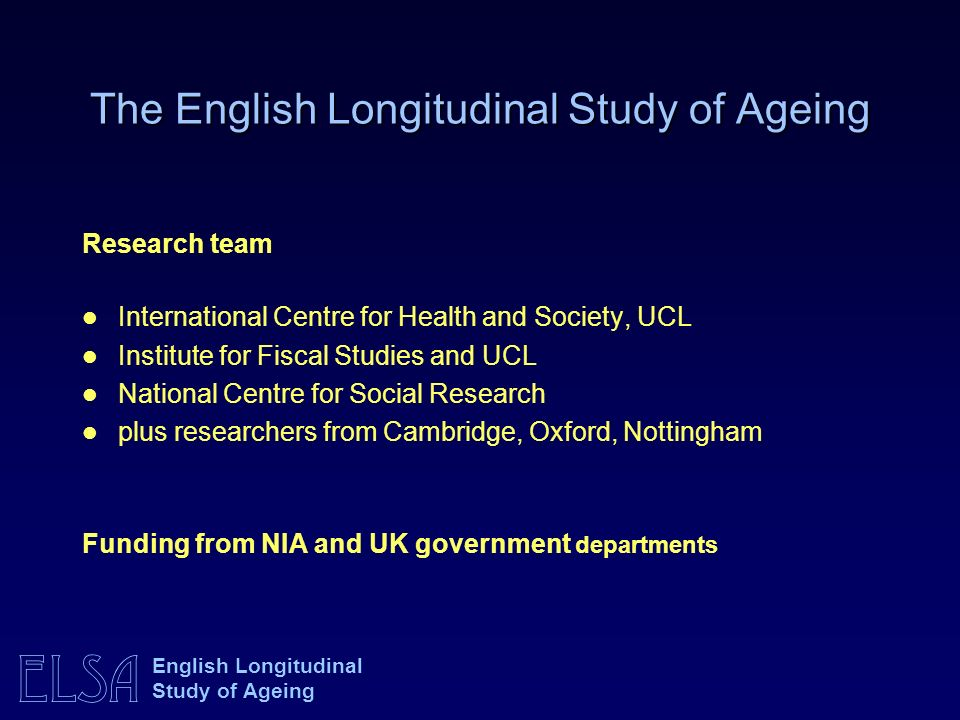 ELSA English Longitudinal Study of Ageing Impacts of an ageing population.