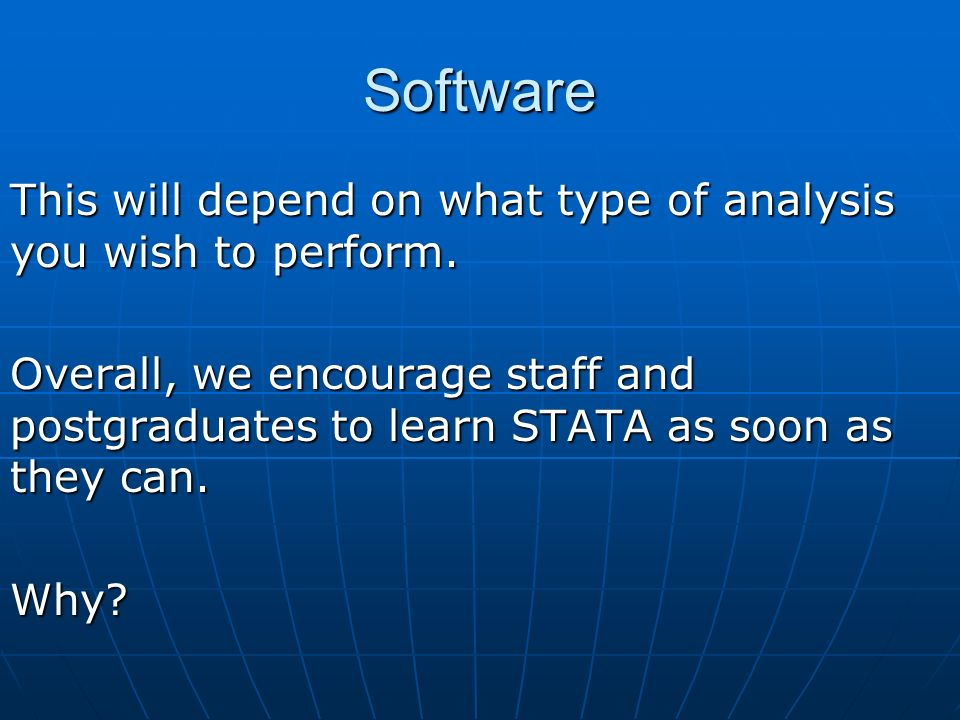 Software This will depend on what type of analysis you wish to perform.