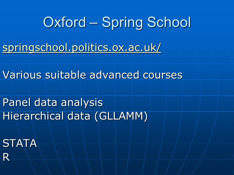Oxford – Spring School springschool.politics.ox.ac.uk/ Various suitable advanced courses Panel data analysis Hierarchical data (GLLAMM) STATAR