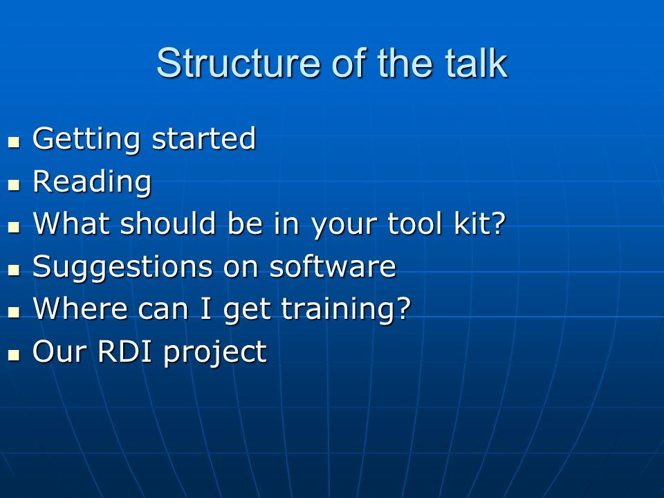 Structure of the talk Getting started Getting started Reading Reading What should be in your tool kit? What should be in your tool kit? Suggestions on
