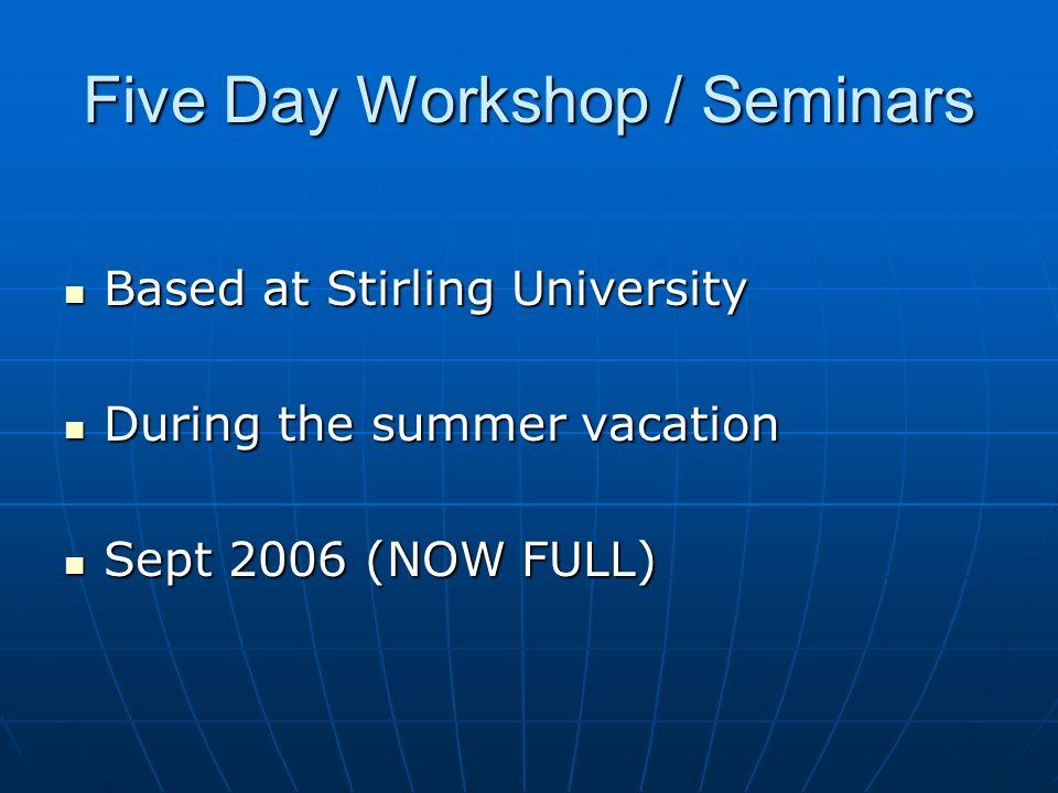 Five Day Workshop / Seminars Based at Stirling University Based at Stirling University During the summer vacation During the summer vacation Sept 2006