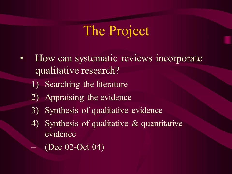 The Project How can systematic reviews incorporate qualitative research.