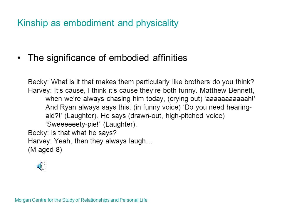 Kinship as embodiment and physicality The significance of embodied affinities Becky: What is it that makes them particularly like brothers do you think.