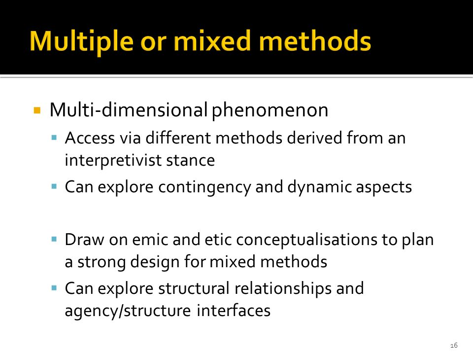 Multi-dimensional phenomenon Access via different methods derived from an interpretivist stance Can explore contingency and dynamic aspects Draw on em