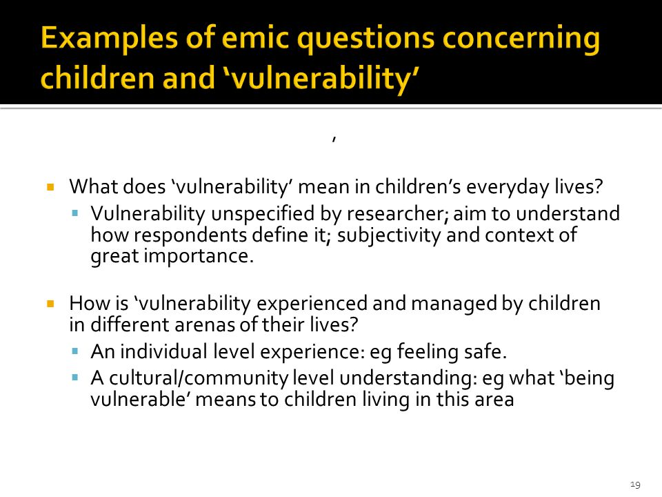 What does vulnerability mean in childrens everyday lives? Vulnerability unspecified by researcher; aim to understand how respondents define it; subjec