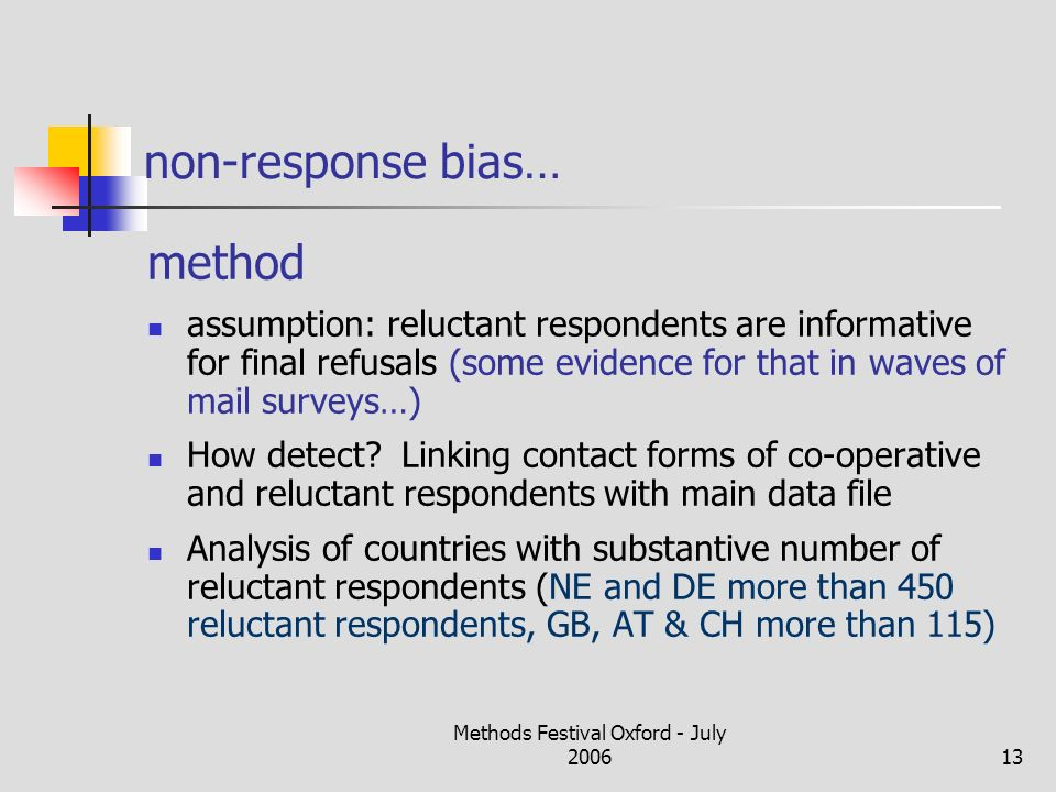 Methods Festival Oxford - July 200613 non-response bias… method assumption: reluctant respondents are informative for final refusals (some evidence fo