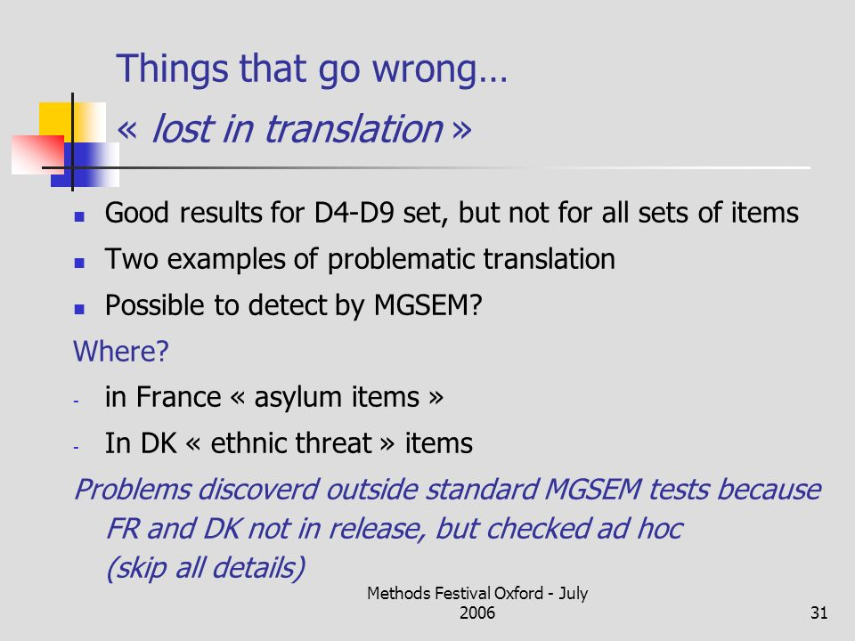 Methods Festival Oxford - July 200631 Things that go wrong… « lost in translation » Good results for D4-D9 set, but not for all sets of items Two examples of problematic translation Possible to detect by MGSEM.
