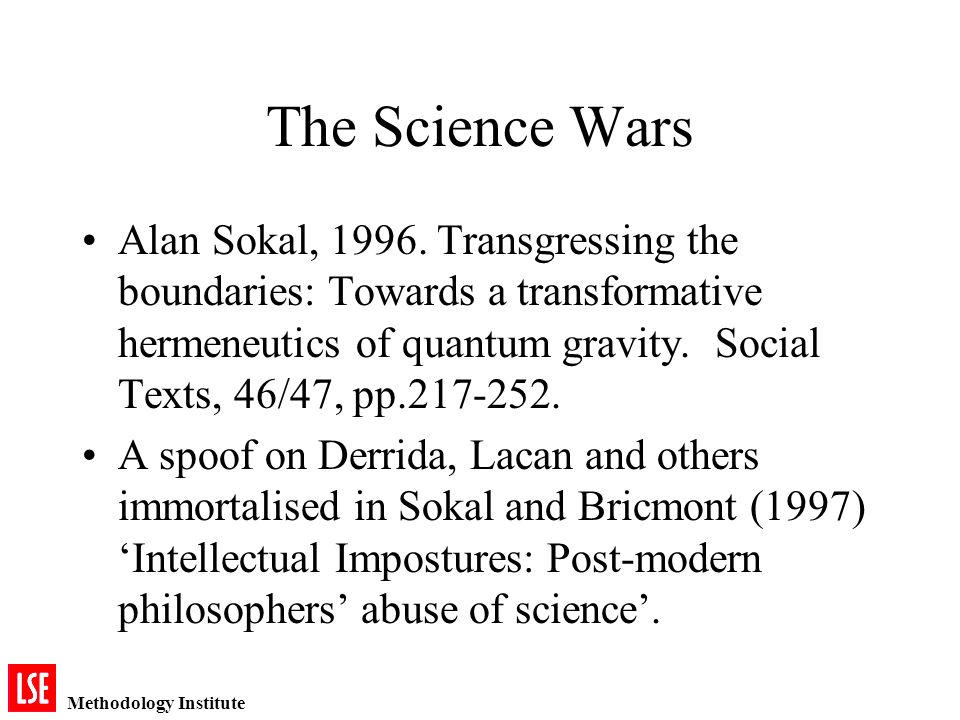 Methodology Institute The Science Wars Alan Sokal, 1996.