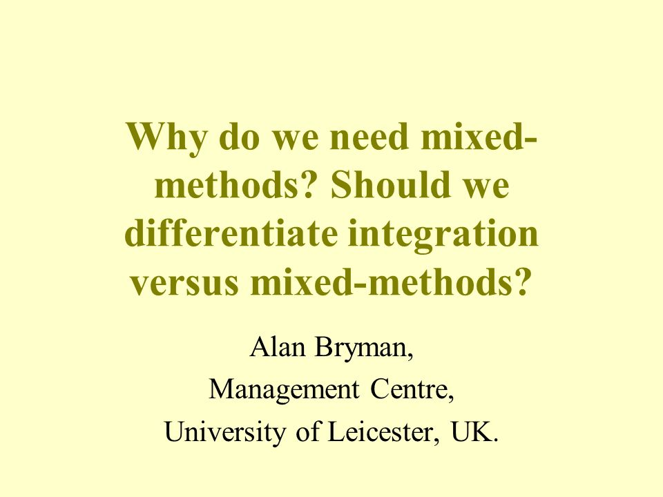 Why do we need mixed- methods. Should we differentiate integration versus mixed-methods.