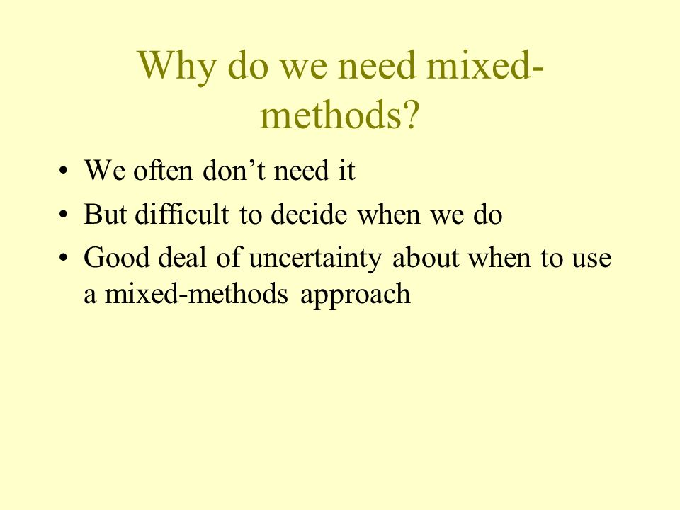 Why do we need mixed- methods.