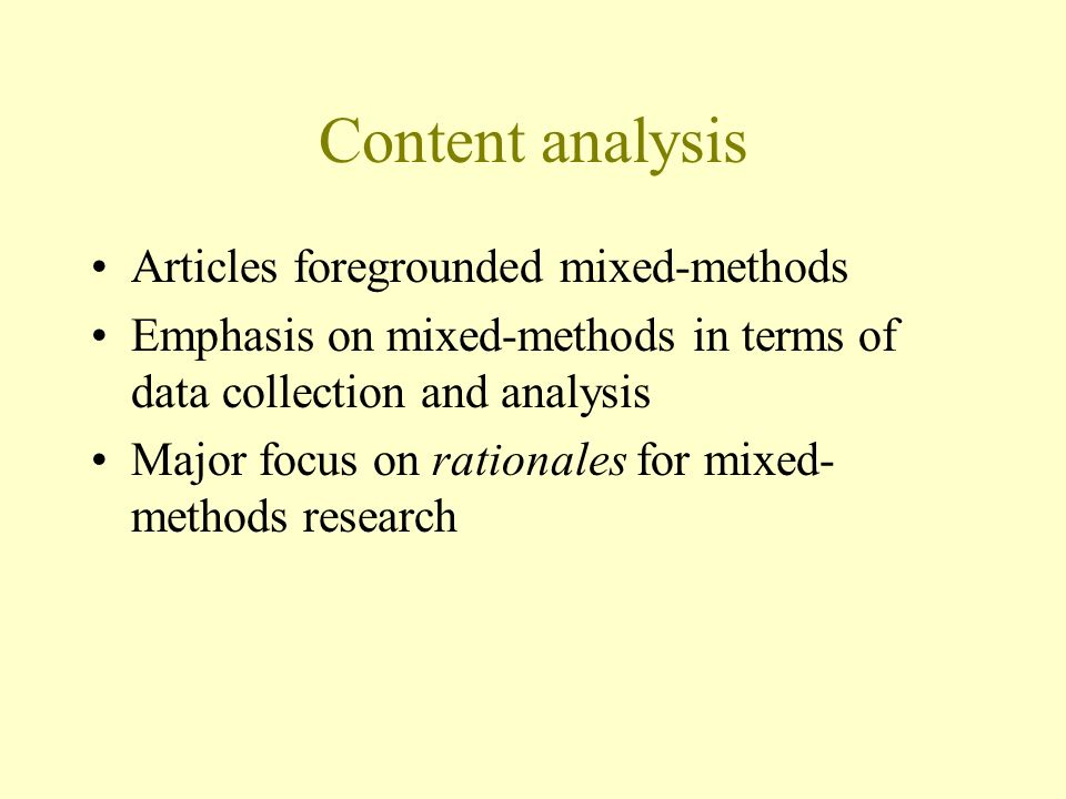 Content analysis Articles foregrounded mixed-methods Emphasis on mixed-methods in terms of data collection and analysis Major focus on rationales for mixed- methods research