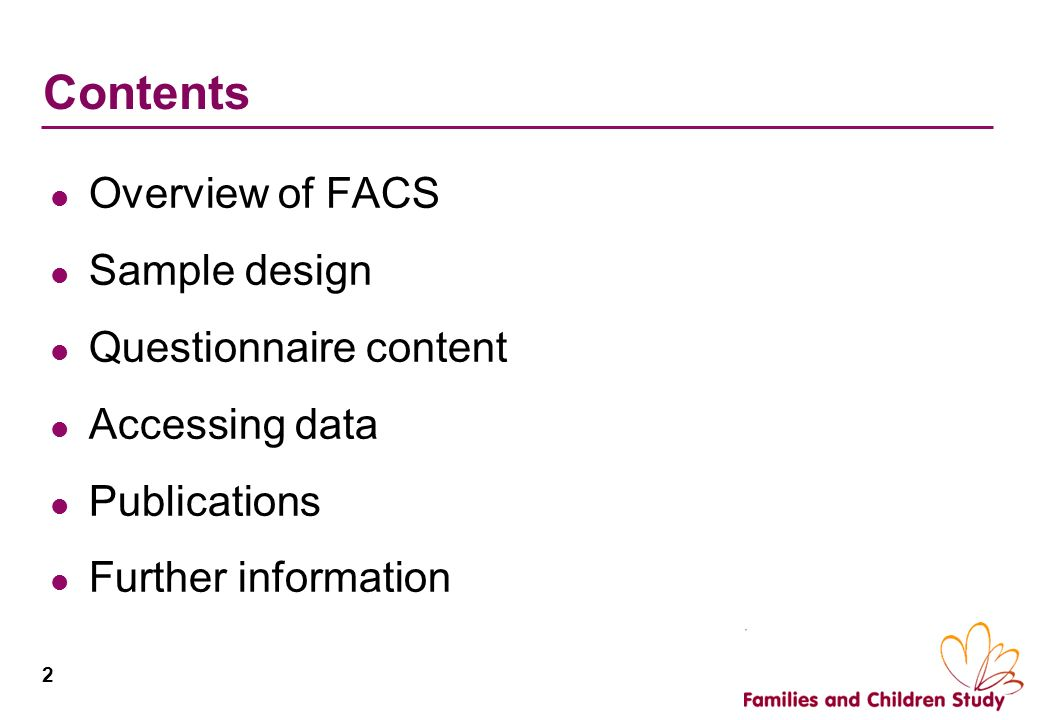 2 Contents Overview of FACS Sample design Questionnaire content Accessing data Publications Further information