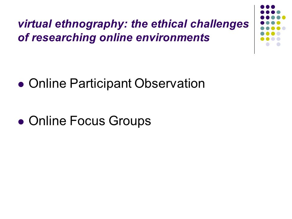 virtual ethnography: the ethical challenges of researching online environments Online Participant Observation Online Focus Groups