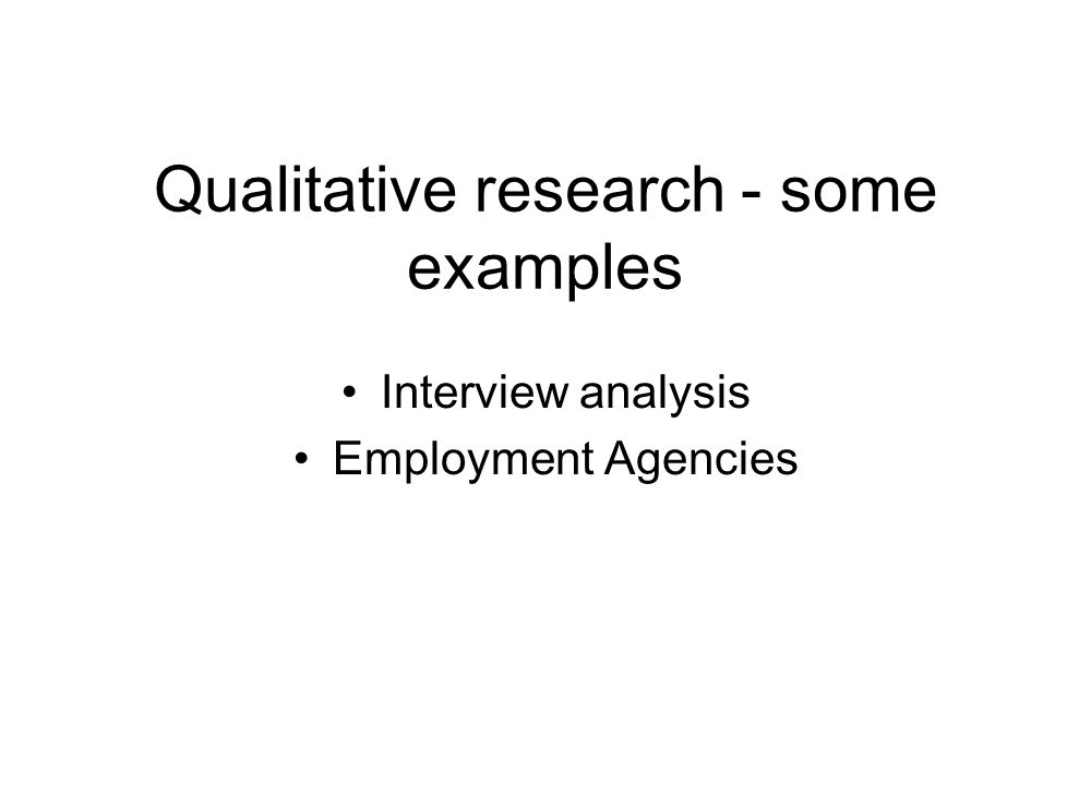 Qualitative research - some examples Interview analysis Employment Agencies