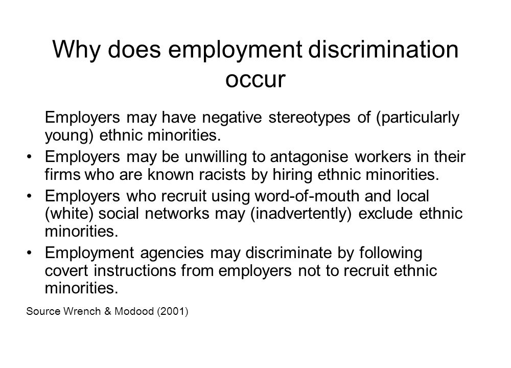 Why does employment discrimination occur Employers may have negative stereotypes of (particularly young) ethnic minorities. Employers may be unwilling
