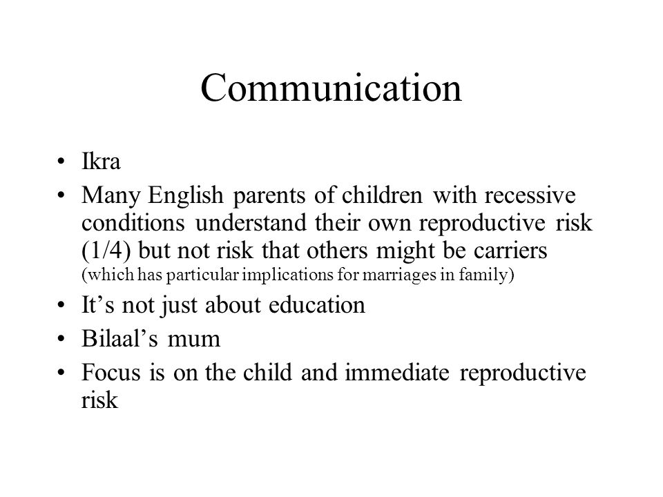 Communication Ikra Many English parents of children with recessive conditions understand their own reproductive risk (1/4) but not risk that others mi