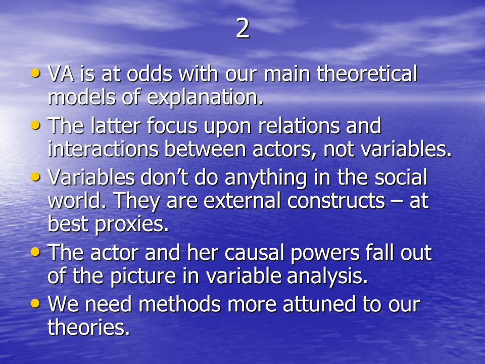3 Variable analysis is insensitive to the lived world (lifeworld) of social actors, to their: Variable analysis is insensitive to the lived world (lifeworld) of social actors, to their: Identities Identities Classificatory Schemas Classificatory Schemas Situational definitions etc.
