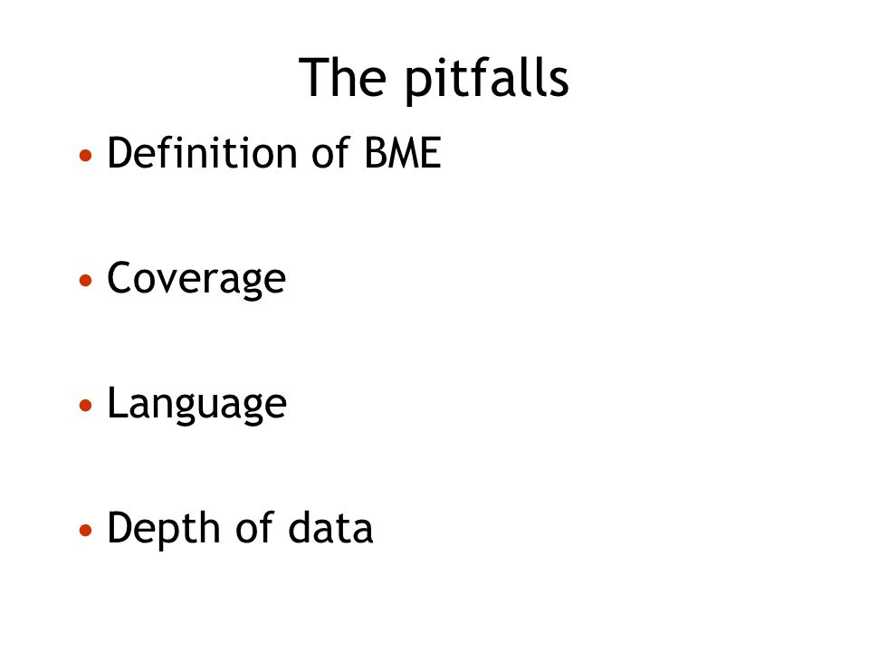 The pitfalls Definition of BME Coverage Language Depth of data