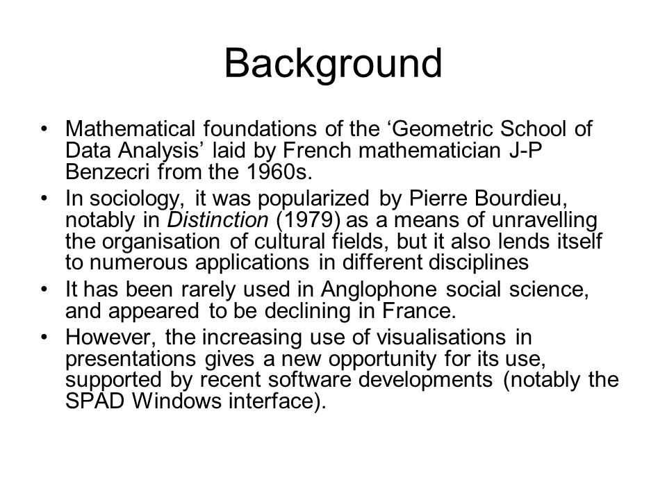 Background Mathematical foundations of the Geometric School of Data Analysis laid by French mathematician J-P Benzecri from the 1960s.