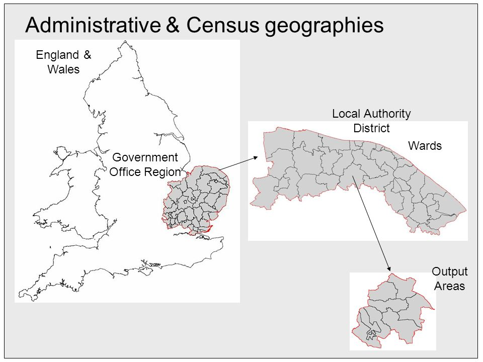 England & Wales Government Office Region Wards Local Authority District Output Areas Administrative & Census geographies