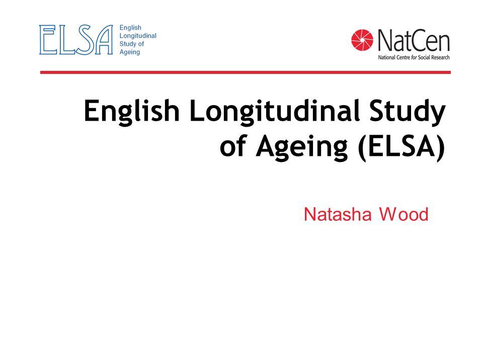 English Longitudinal Study of Ageing (ELSA) Natasha Wood
