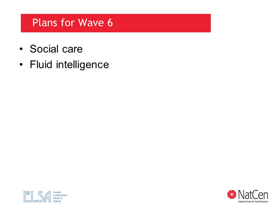 Plans for Wave 6 Social care Fluid intelligence
