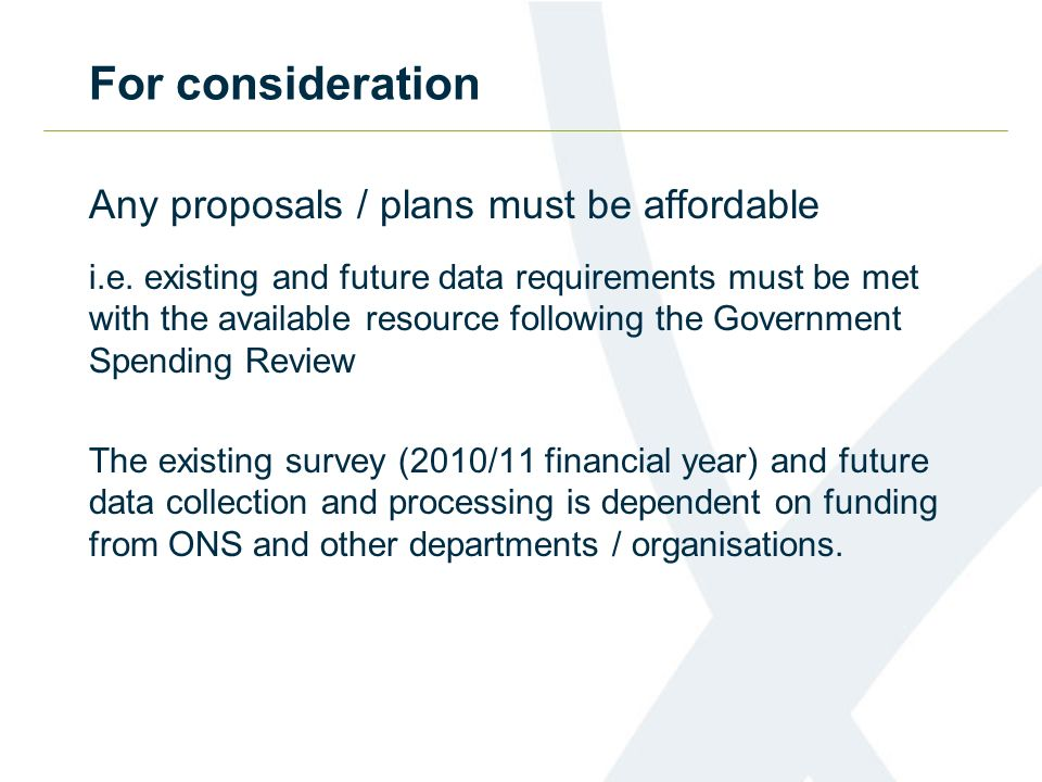 For consideration Any proposals / plans must be affordable i.e.