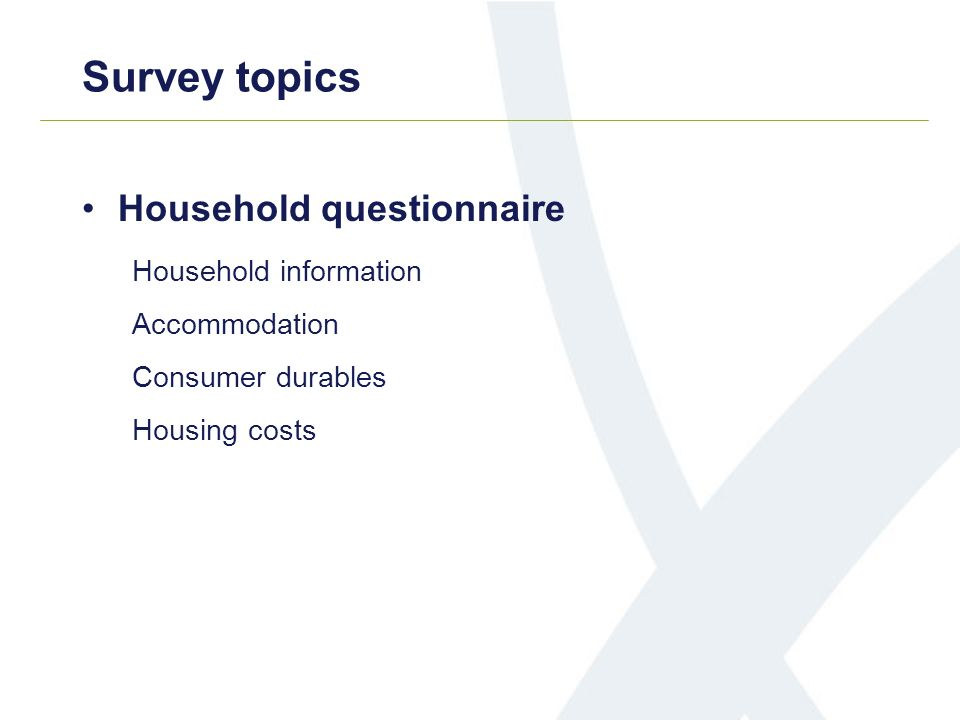 Survey topics Household questionnaire Household information Accommodation Consumer durables Housing costs