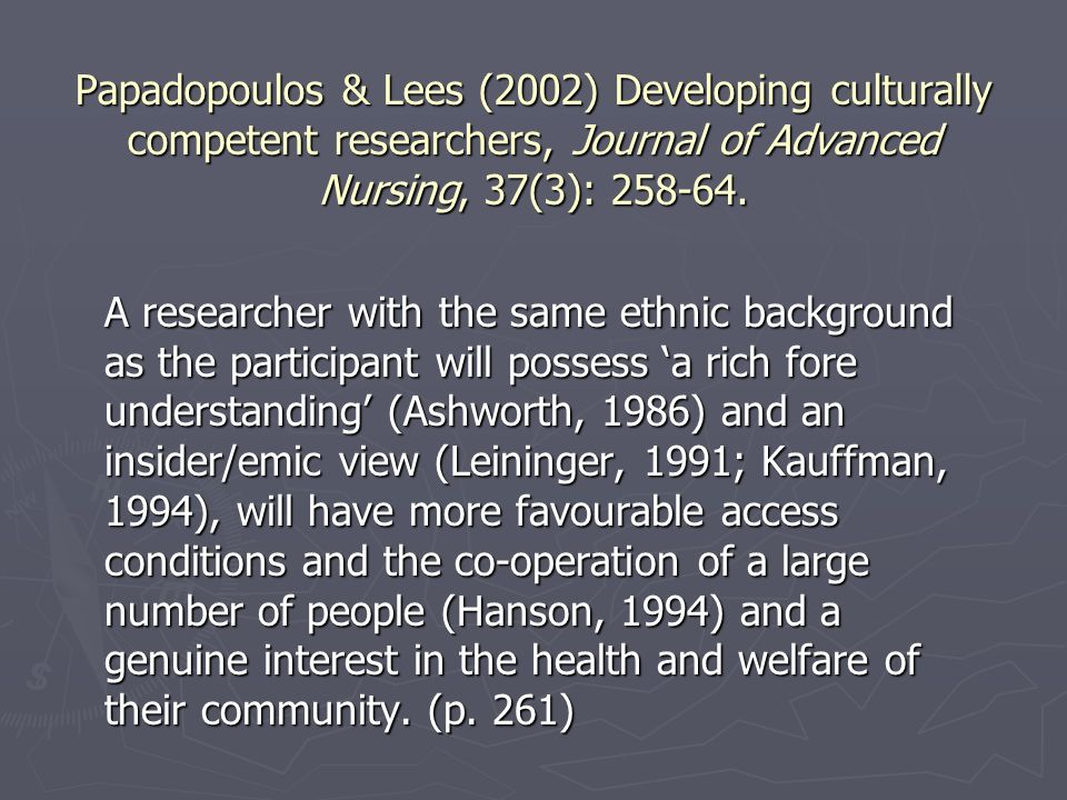 Papadopoulos & Lees (2002) Developing culturally competent researchers, Journal of Advanced Nursing, 37(3): 258-64.