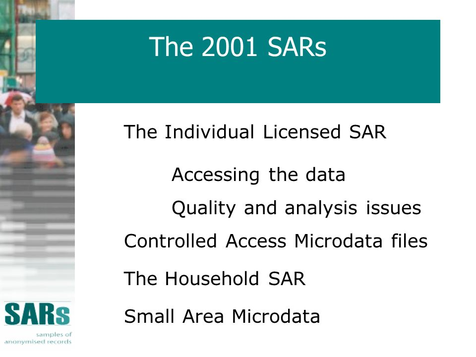 The 2001 SARs The Individual Licensed SAR Accessing the data Quality and analysis issues Controlled Access Microdata files The Household SAR Small Area Microdata