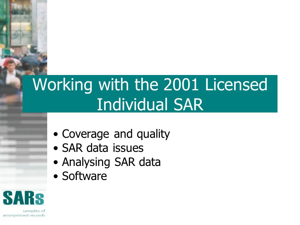 Working with the 2001 Licensed Individual SAR Coverage and quality SAR data issues Analysing SAR data Software