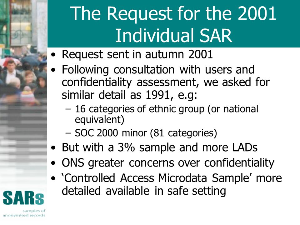 Get to know the data Use the documentation SARs User Guide –Use Census schedules to check questions –Check univariate frequencies –Do exploratory analyses –Contact sars-helpdesk@man.ac.uk if you cant find the information you need in the online documentation Contact sars-helpdesk@man.ac.uk if you think there is a problem with the data