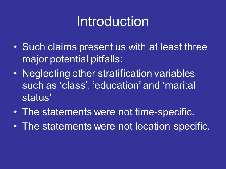 Such claims present us with at least three major potential pitfalls: Neglecting other stratification variables such as class, education and marital st