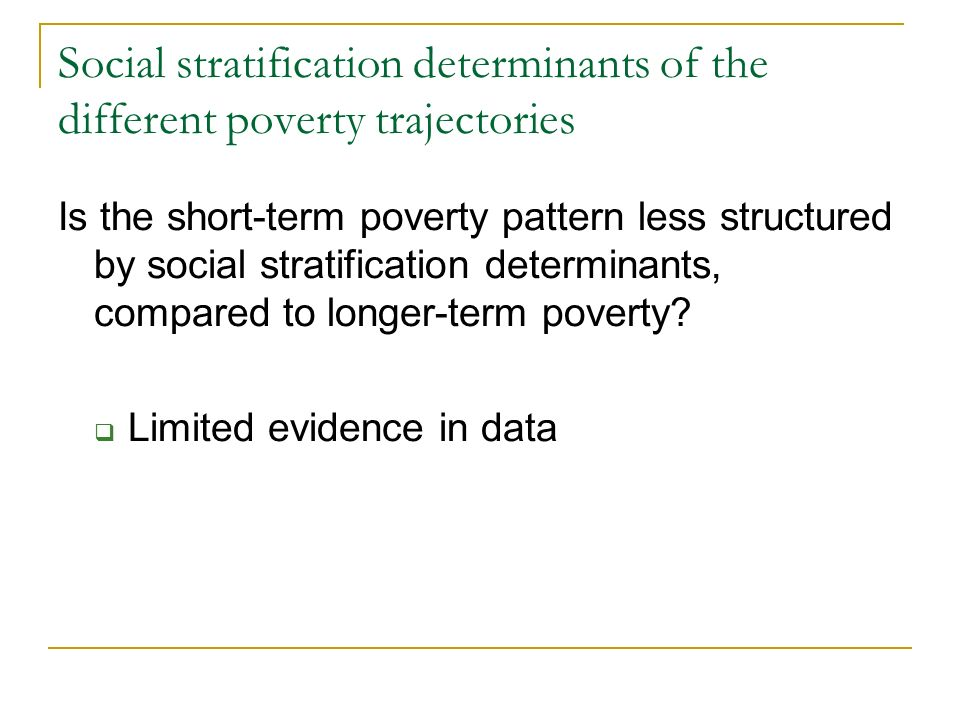 Social stratification determinants of the different poverty trajectories Is the short-term poverty pattern less structured by social stratification determinants, compared to longer-term poverty.