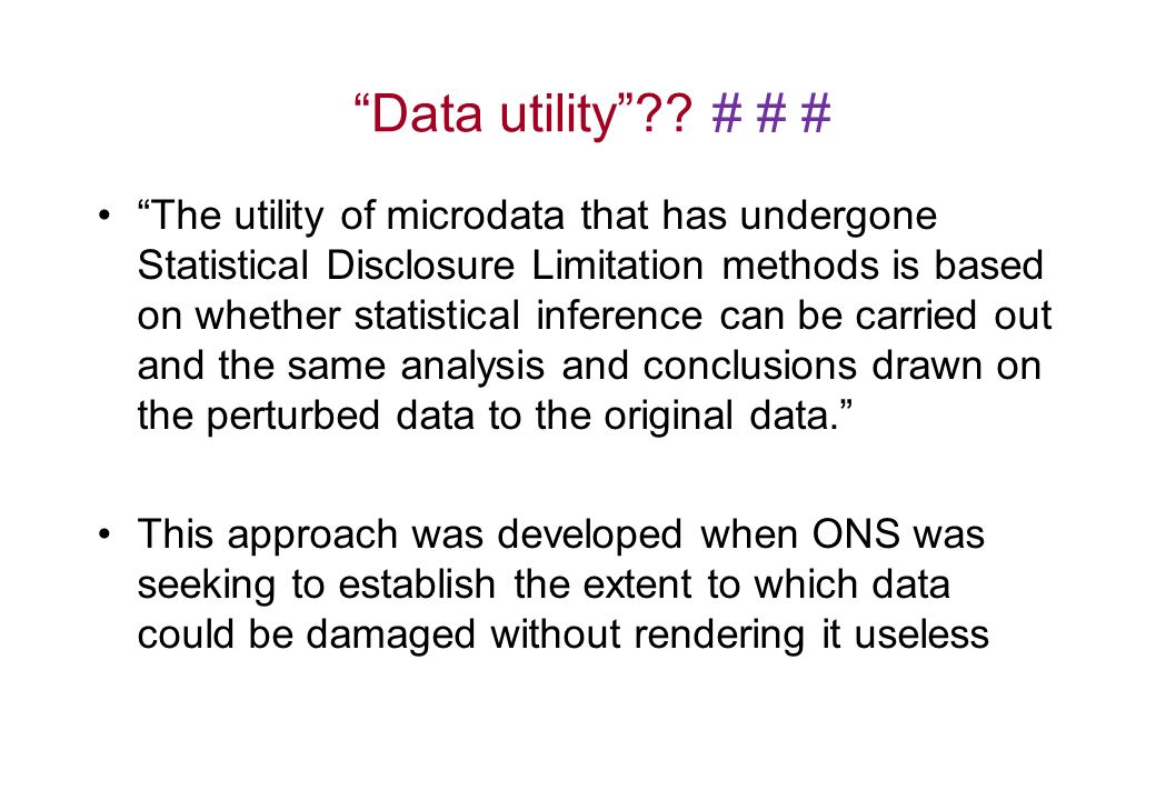 Data utility?? # # # The utility of microdata that has undergone Statistical Disclosure Limitation methods is based on whether statistical inference c