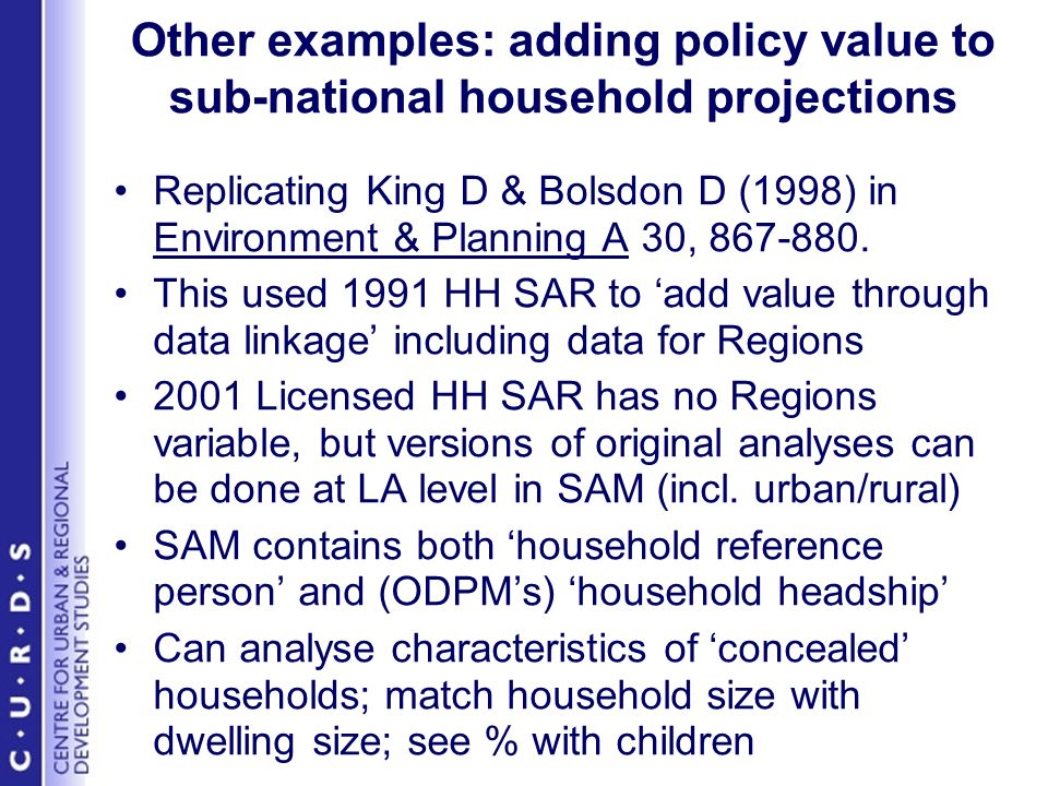 Other examples: adding policy value to sub-national household projections Replicating King D & Bolsdon D (1998) in Environment & Planning A 30, 867-880.