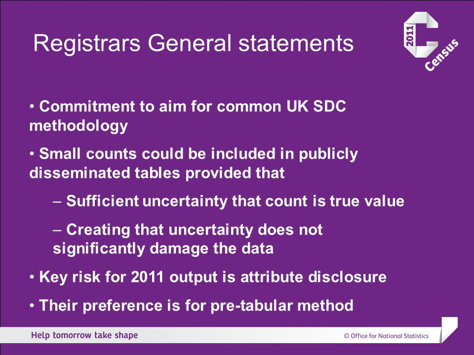Registrars General statements Commitment to aim for common UK SDC methodology Small counts could be included in publicly disseminated tables provided