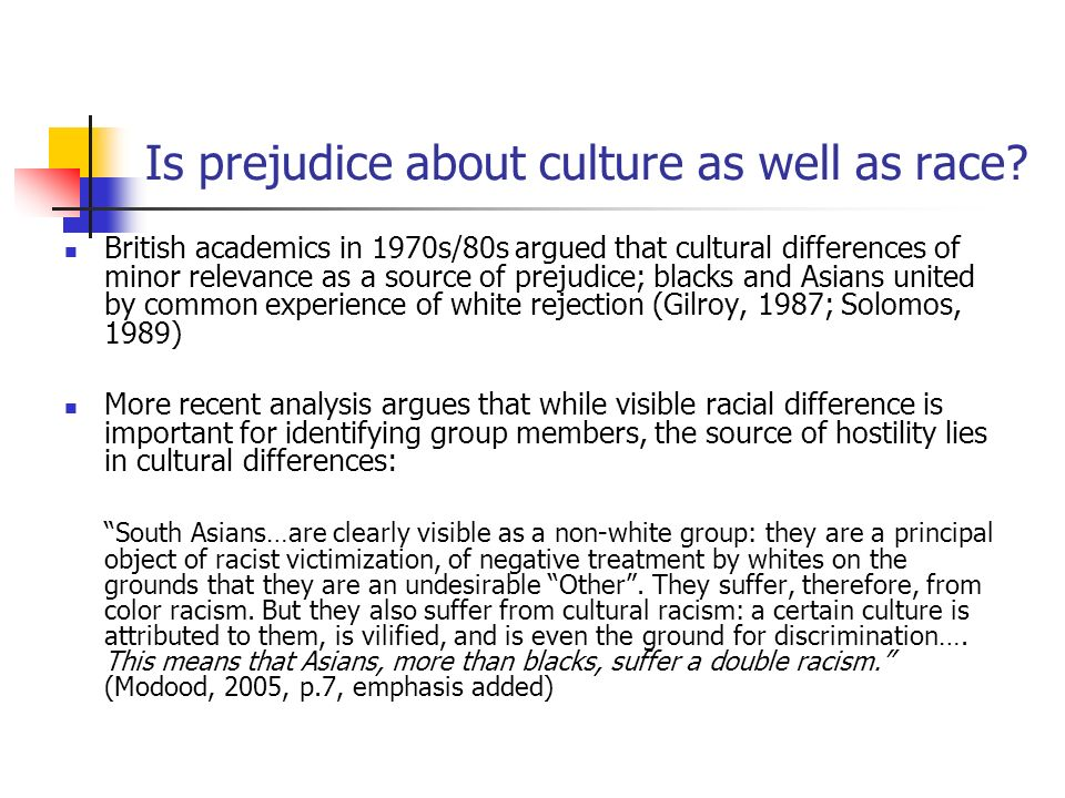 Is prejudice about culture as well as race.