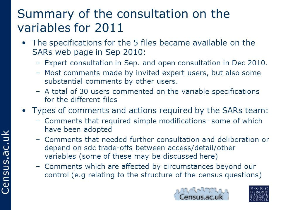Census.ac.uk Summary of the consultation on the variables for 2011 The specifications for the 5 files became available on the SARs web page in Sep 201