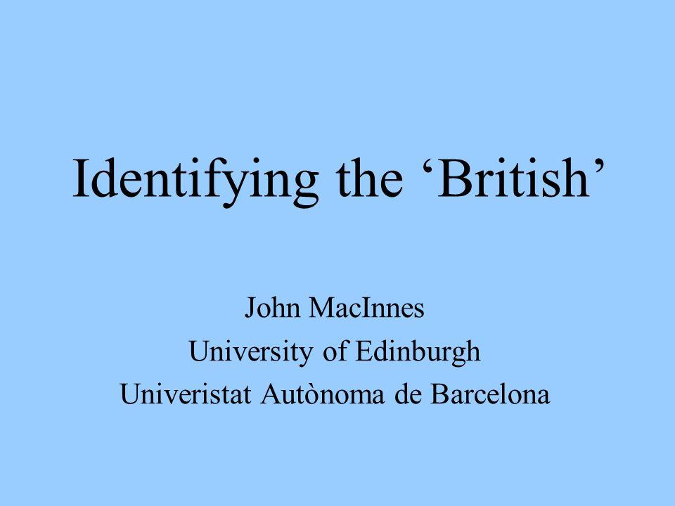 Identifying the British John MacInnes University of Edinburgh Univeristat Autònoma de Barcelona