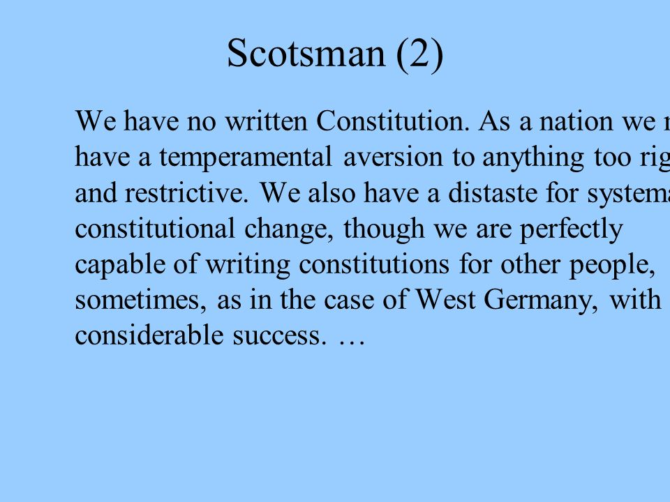 Scotsman (2) We have no written Constitution.