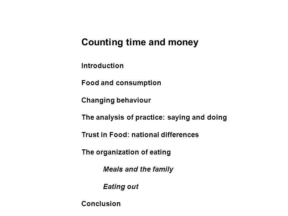 Counting time and money Introduction Food and consumption Changing behaviour The analysis of practice: saying and doing Trust in Food: national differ